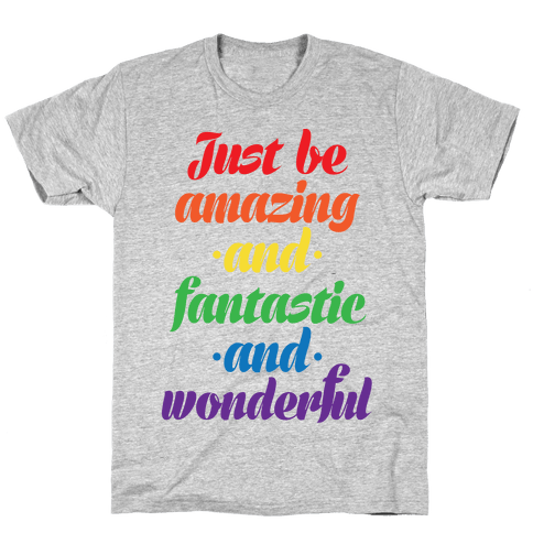Just Be Amazing and Fantastic and Wonderful Mens T-Shirt