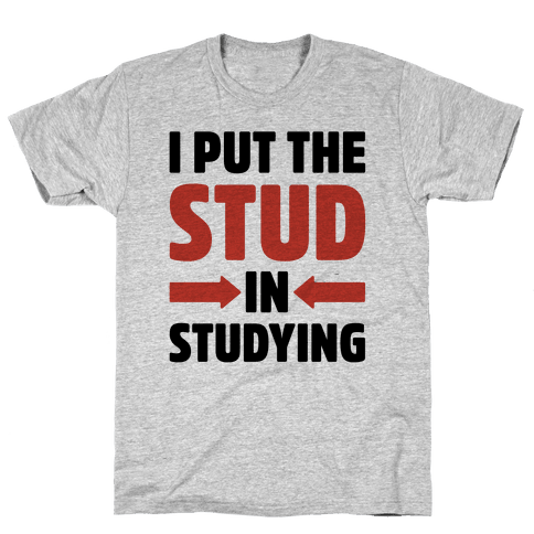 I Put The Stud In Studying Mens T-Shirt