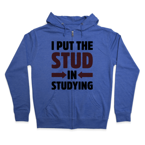 I Put The Stud In Studying Zip Hoodie