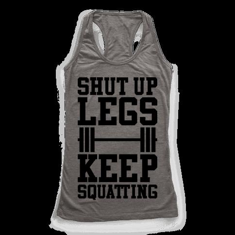 Shut Up Legs Keep Squatting