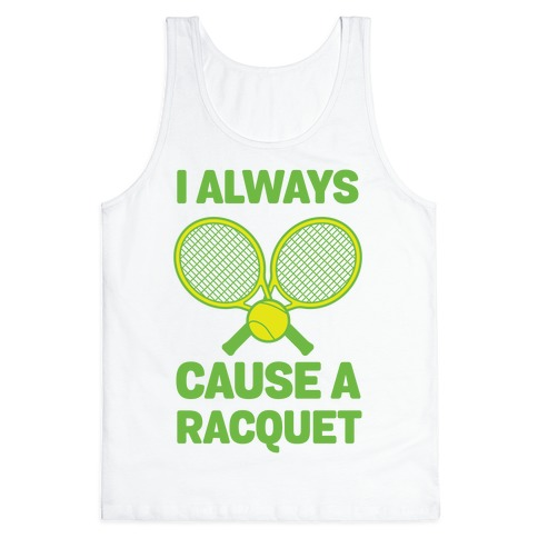 I Always Cause A Racquet Tank Top