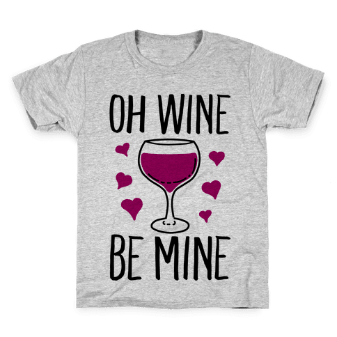 Oh Wine Be Mine Kids T-Shirt