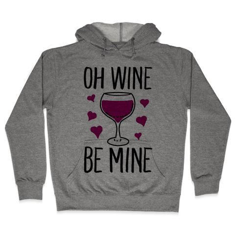 Oh Wine Be Mine Hooded Sweatshirt