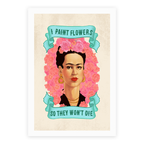 Frida Kahlo (I Paint Flowers So They Won't Die) Poster