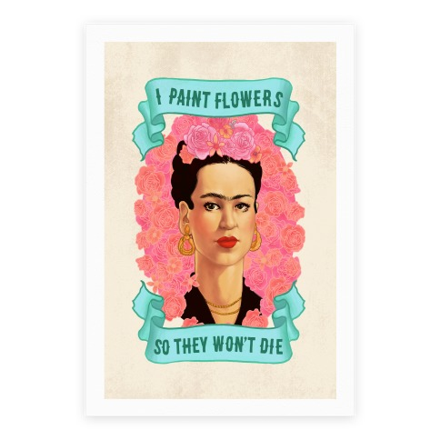 Frida Khalo (I Paint Flowers So They Won't Die) Poster