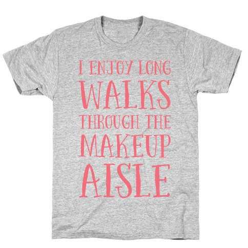 I Enjoy Long Walks Through The Makeup Aisle T-Shirt