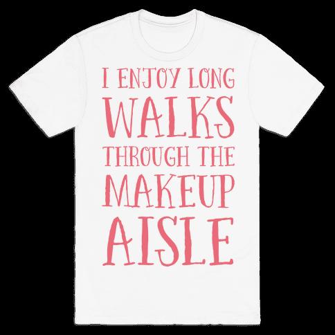 I Enjoy Long Walks Through The Makeup Aisle Mens T-Shirt