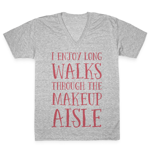 I Enjoy Long Walks Through The Makeup Aisle V-Neck Tee Shirt