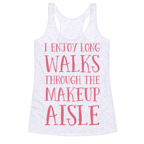 I Enjoy Long Walks Through The Makeup Aisle Racerback Tank Top