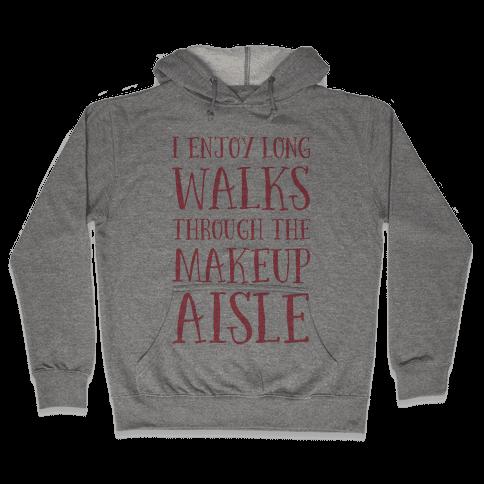 I Enjoy Long Walks Through The Makeup Aisle Hooded Sweatshirt