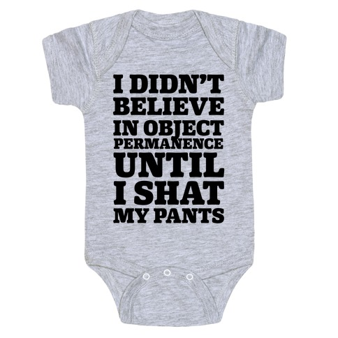 I Didn't Believe In Object Permanence Until I Shit My Pants Baby Onesy