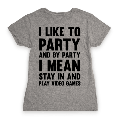 I Like To Party And By Party I Mean Stay In And Play Video Games Womens T-Shirt