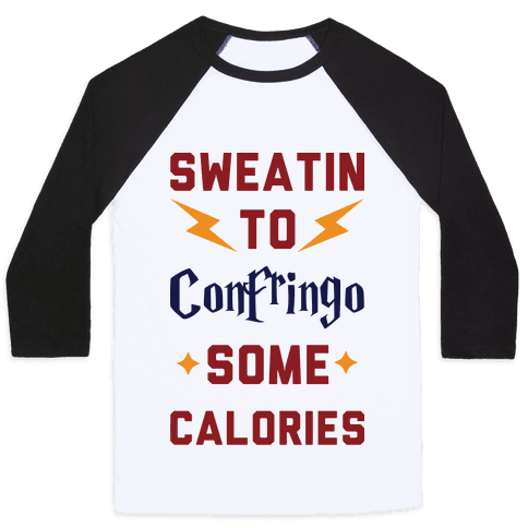 Sweatin To Confringo Some Calories Baseball Tee