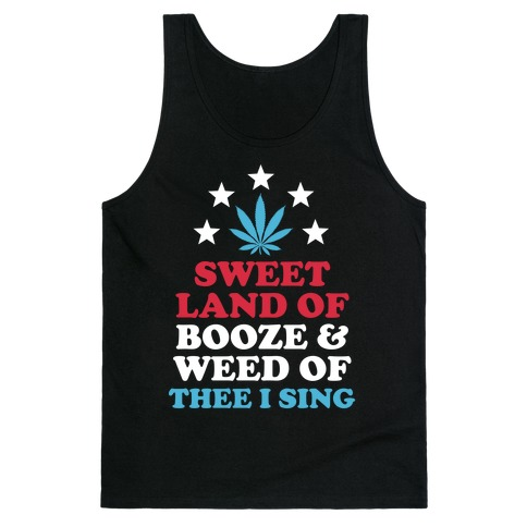 Sweet Land Of Booze and Weed Tank Top