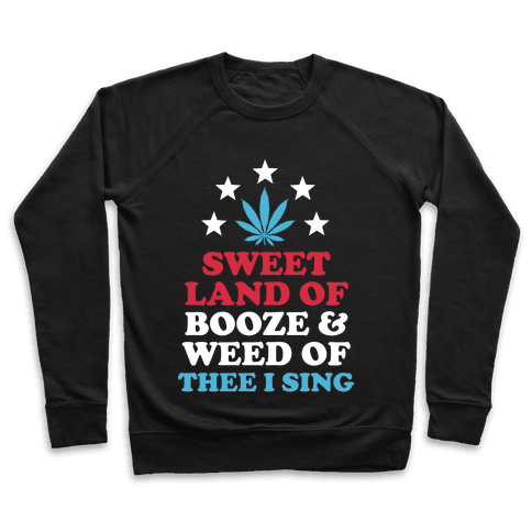 Sweet Land Of Booze and Weed Pullover