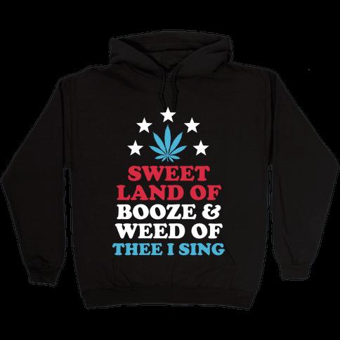 Sweet Land Of Booze and Weed Hooded Sweatshirt
