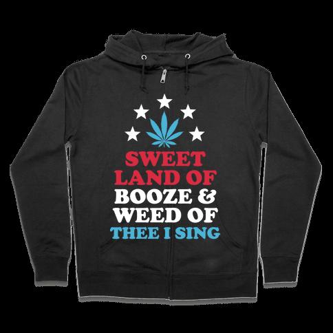 Sweet Land Of Booze and Weed Zip Hoodie