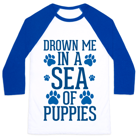 Drown Me In A Sea Of Puppies Baseball Tee