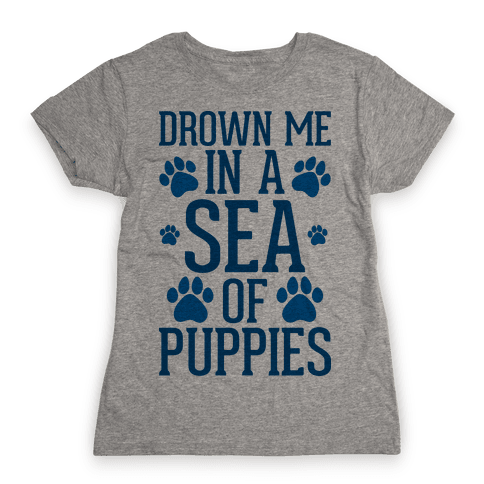 Drown Me In A Sea Of Puppies Womens T-Shirt