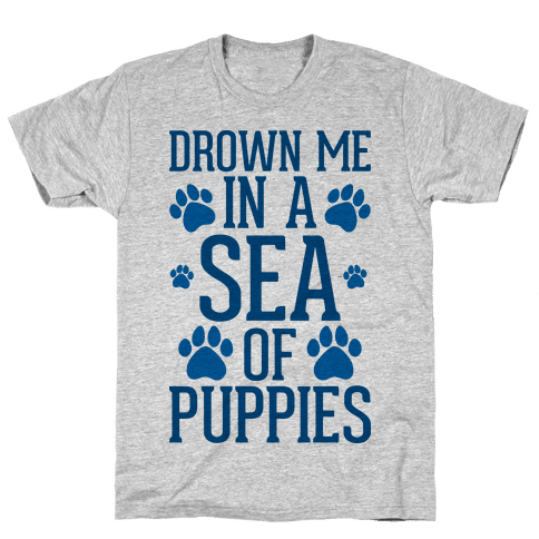 Drown Me In A Sea Of Puppies Mens T-Shirt