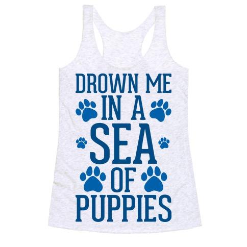 Drown Me In A Sea Of Puppies Racerback Tank Top