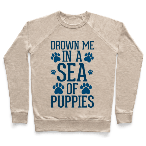 Drown Me In A Sea Of Puppies Pullover