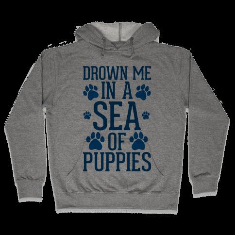 Drown Me In A Sea Of Puppies Hooded Sweatshirt