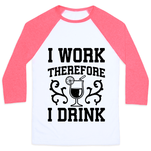 I Work Therefore I Drink (Margarita) Baseball Tee