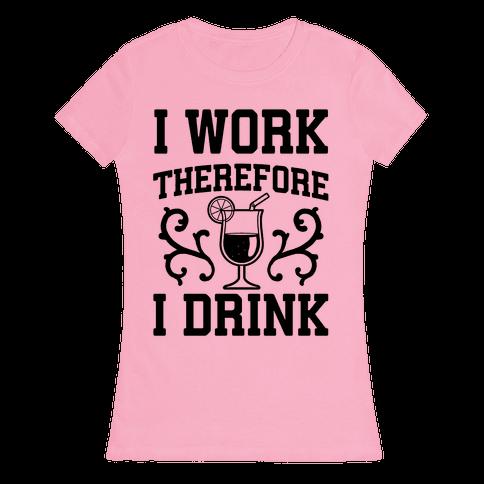 I Work Therefore I Drink (Margarita) Womens T-Shirt