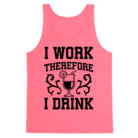 I Work Therefore I Drink (Margarita) Tank Top