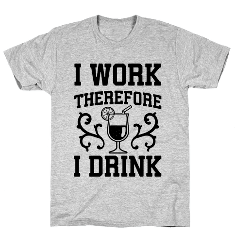 I Work Therefore I Drink (Margarita) Mens T-Shirt