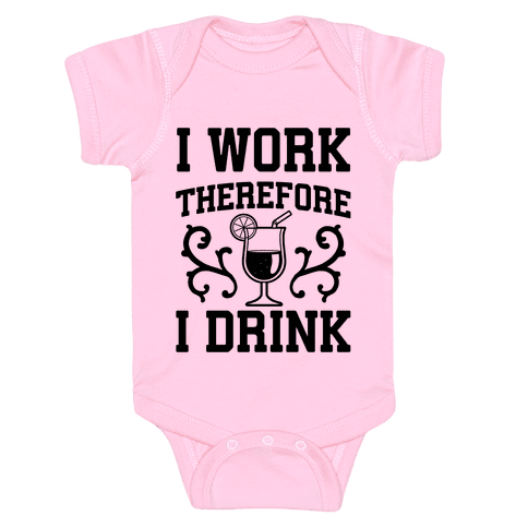 I Work Therefore I Drink (Margarita) Baby Onesy