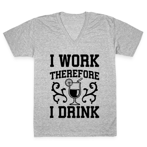 I Work Therefore I Drink (Margarita) V-Neck Tee Shirt