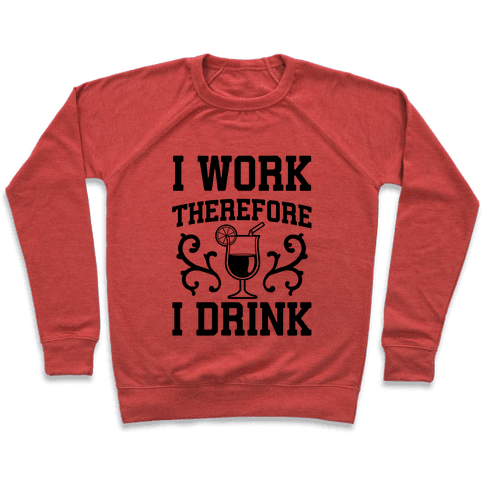 I Work Therefore I Drink (Margarita) Pullover