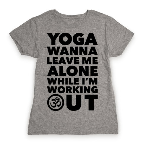 Yoga Wanna Leave Me Alone Womens T-Shirt