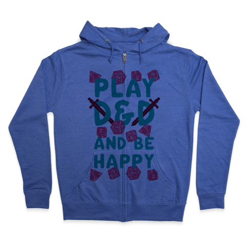 Play D&D And Be Happy Zip Hoodie