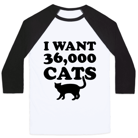 I Want 36,000 Cats Baseball Tee