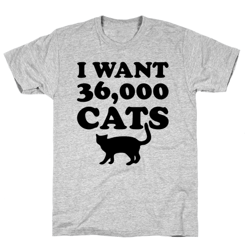 I Want 36,000 Cats Mens T-Shirt