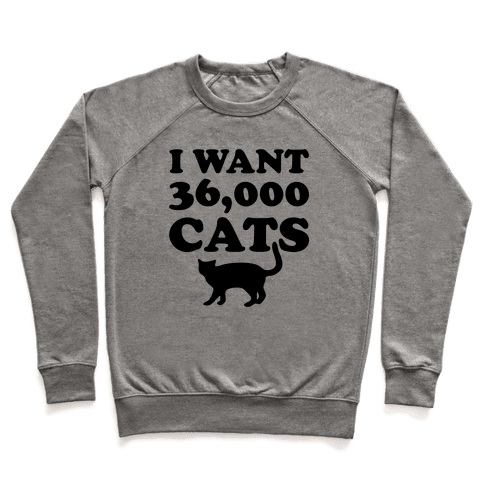 I Want 36,000 Cats Pullover