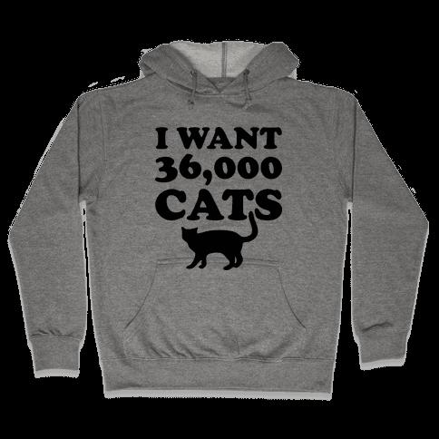 I Want 36,000 Cats Hooded Sweatshirt