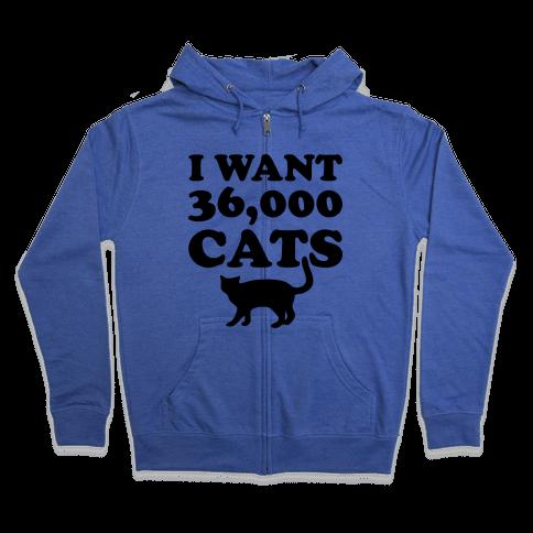 I Want 36,000 Cats Zip Hoodie