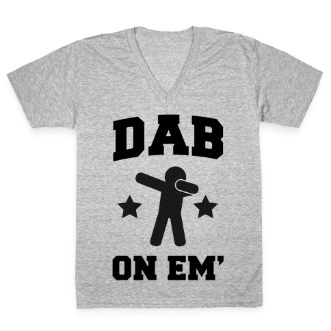 Dab On Em' V-Neck Tee Shirt
