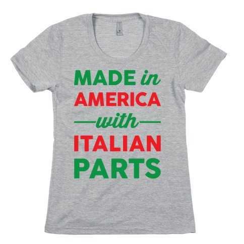 Made In America With Italian Parts Womens T-Shirt