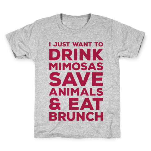 I Just Wan To Drink Mimosas Save Animals And Eat Brunch Red Kids T-Shirt