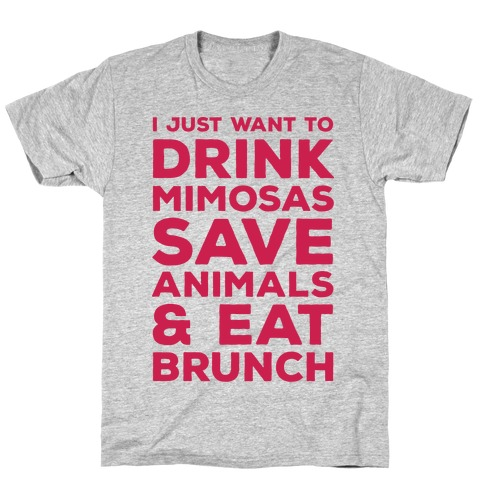 I Just Wan To Drink Mimosas Save Animals And Eat Brunch Red T-Shirt