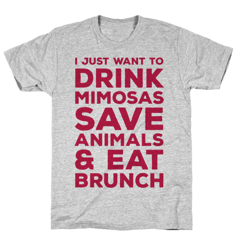 I Just Wan To Drink Mimosas Save Animals And Eat Brunch Red