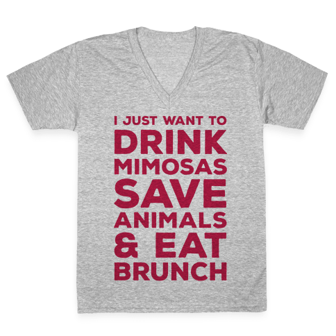 I Just Wan To Drink Mimosas Save Animals And Eat Brunch Red V-Neck Tee Shirt