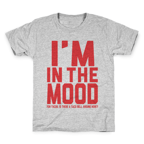 I'm in the Mood (For Tacos) Kids T-Shirt