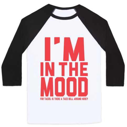 I'm in the Mood (For Tacos) Baseball Tee