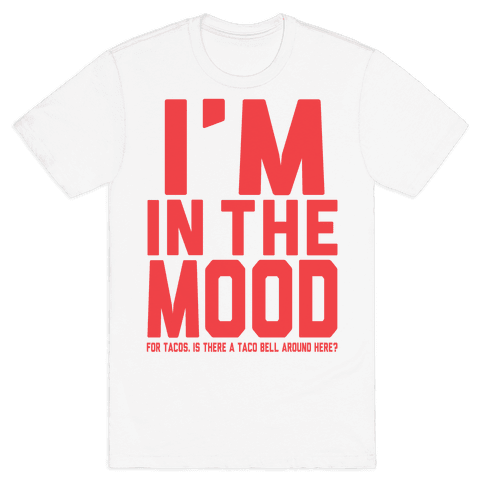 I'm in the Mood (For Tacos) Mens T-Shirt